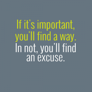 If it's important you'll find a way